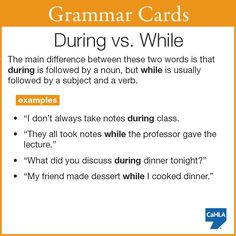 "It's easy to confuse ""during"" and ""while"" because they mean almost the same thing. We hope this grammar card is helpful in figuring out the difference. :O)"