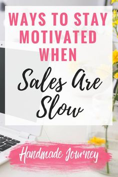 Here are some tips that will help you stay motivated and moving forward with your handmade business when sales are slow.