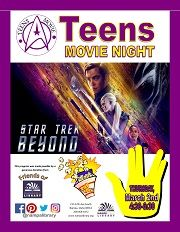 Teen Movie Night! Star Trek Beyond: 4:30 - 6:30 PM  Mar 2, 2017.  Teens 7th - 12th Grade are welcome to join us for a movie night, where we'll be showing Star Trek Beyond (PG-13) and serving light refreshments. Presented by your very own Teen Library Council!