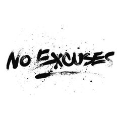 No Excuses!                                                                                                                                                                                 More