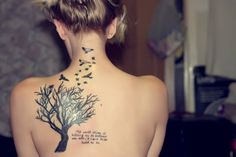 Amazing tree tattoo with birds and a quote. Though i think its a bit to big, i would get one smaller