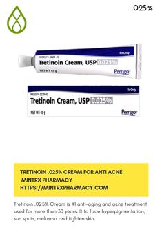 Tretinoin .025% Cream is #1 anti-aging and acne treatment used for more than 30 years. It to fade hyperpigmentation, sun spots, melasma and tighten skin.