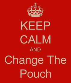 KEEP CALM AND Change The Pouch