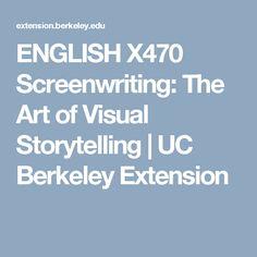 ENGLISH X470 Screenwriting: The Art of Visual Storytelling | UC Berkeley Extension