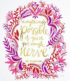 """""""anything is possible if you've got enough nerve."""" - j.k. rowling 