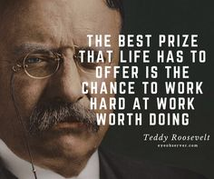 The Wisdom of President Teddy Roosevelt - 8 of his Best Quotes Dad Quotes, Home Quotes And Sayings, Quotes To Live By, Best Quotes, Teddy Roosevelt Quotes, Theodore Roosevelt, Best Life Advice, Pictures For Sale, Angel Quotes