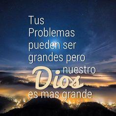 Tus problemas pueden ser grandes, pero nuestro #Dios es mas grande