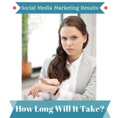 """A question almost as old as time: """"How long does it take for social media marketing to work?"""""""