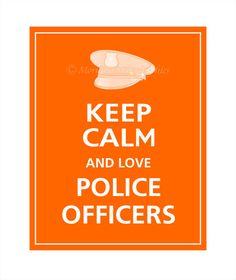 I will Keep Calm and LOVE MY POLICE OFFICER....