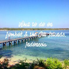 What to do on Lombok & the Gili Islands, Indonesia #travelblog #lombok #giliislands www.kelaguk.tumblr.com