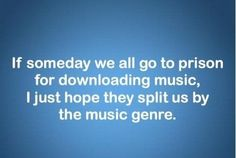 I don't actually download music from the Internet but if I did this would be a legitimate concern! X)