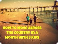 Moving across the country with three kids in less than a month is doable. Tips, tricks and ideas about moving long distances
