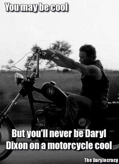 Daryl Dixon is COOL! Look it up - his picture is beside the definition in the dictionary. :-)