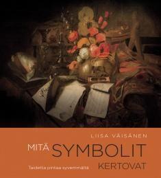 Mitä symbolit kertovat : taidetta pintaa syvemmältä / Liisa Väisänen ; kuvat: Marco Peretto
