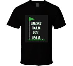This Best Dad By Par Funny Tshirt Gift For Dad Golfer Fathers Day Golf T Shirt can only be found on Cold Springs Designs! Bowling Shirts, Golf T Shirts, Father's Day T Shirts, Daddy Gifts, Fathers Day Gifts, Gifts For Dad, Funny Fathers Day Quotes, Gifts For Golfers, Best Dad