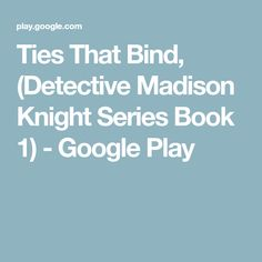 Ties That Bind, (Detective Madison Knight Series Book 1) - Google Play