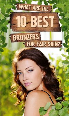 10 Best Bronzers For Fair Skin Tips & Tricks For Using A Bronzer