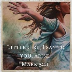 """Then He took the child by the hand and said to her, """"Talitha koum!"""" (which is translated, """"Little girl, I say to you, get up!"""").  (Mark 5:41) Bible Verses Quotes, Faith Quotes, Bible Scriptures, Christian Life, Christian Quotes, My Jesus, Jesus Christ, Cristo, God Loves Me"""