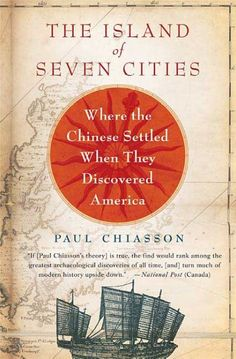 The Island of Seven Cities: Where the Chinese Settled when They Discovered America  http://library.sjeccd.edu/record=b1136127