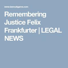 Remembering Justice Felix Frankfurter | LEGAL NEWS