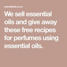 We sell essential oils and give away these free recipes for perfumes using essential oils.
