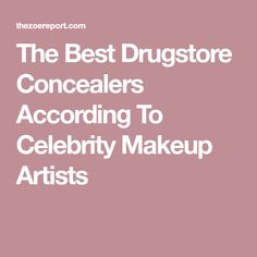The Best Drugstore Concealers According To Celebrity Makeup Artists