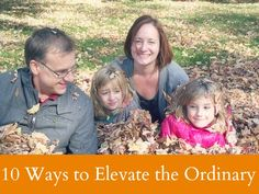 10 Ways to Elevate the Ordinary -- a simple cure for mommy burnout.