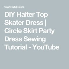 DIY Halter Top Skater Dress | Circle Skirt Party Dress Sewing Tutorial - YouTube