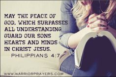 May the peace of God, which surpasses all understanding guard our sons hearts and minds in Christ Jesus ~Philippians 4:7