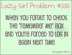 This is me! Not because Im lazy but because I never remember which password is for which log-in
