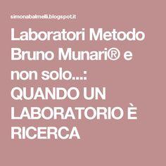 Laboratori Metodo Bruno Munari® e non solo...: QUANDO UN LABORATORIO È RICERCA