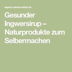 Gesunder Ingwersirup – Naturprodukte zum Selbermachen