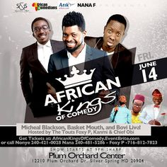 AFRICAN KINGS OF COMEDY SHOW FEAT. INTERNATIONAL SUPERSTAR COMEDIANS: BASKETMOUTH, MICHAEL BLACKSON, & BOVI LIVE! Hosted by The Touts: Foxy P, Kanmi & Chief Obi Friday, June 14, 2013 TIME:  8:00 PM VENUE: PLUM ORCHARD EVENT CENTER. 12210 Plum Orchard Dr. Silver Spring, MD 20904. Get you tickets now at www.AfricanKingsOfComedy.Eventbrite.com This Epic Event is being brought to you by S & S Entertainment Promotional Sponsors Tribex Marketing Group
