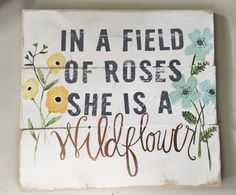 Wood Signs She is a Wildflower wood sign by HelloShoppe on Etsy Now Quotes, Sign Quotes, Wood Signs Sayings, Pallet Art, Pallet Signs, Pallet Ideas, Pallet Projects, Painted Signs, Wooden Signs