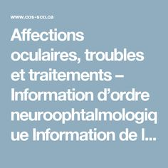 Affections oculaires, troubles et traitements – Information d'ordre neuroophtalmologique Information de la Société canadienne d'ophtalmologie (SCO)