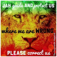 """Jah guide and protect us. When we are wrong, please correct us."" ~Bob Marley"