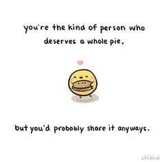 Quotes About Love For Him : Happy Pi Day! It seems like the most deserving of people are also the most gener… Cute Inspirational Quotes, Amazing Quotes, Cute Quotes, Motivational Quotes, Fox Quotes, Kawaii Quotes, Interesting Quotes, Cheer Up Quotes, Positiv Quotes