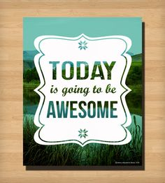 I won't argue that. Today is Going to Be Awesome Print by Misha Blaise Design