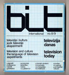 bit international 8-9. television today: television and culture, the language of television, experiments  1972  Magazine cover and contents Editors: Vera Horvat-Pintaric  Texts by Vicenzo Agnetti, J. L. Alexanco, Renato Barili, Gianfranco Bettetini, Gianni Colombo, Gillo Dorfles, Umberto Eco, Samuel Y. Gibbon, jr., Vera Horvat-Pintaric, Martin Krampen, John S. Margolies, Matko Mestrovic, Abraham A. Moles, Pierre Schaeffer, Ivo Skaric    Year: 1968