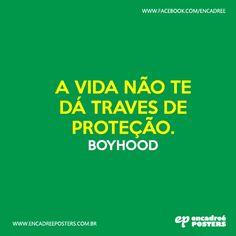 A vida não te dá través de proteção. - Boyhood - http://www.encadreeposters.com.br/