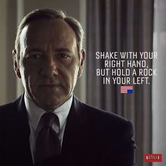 House of Cards - Frank Underwood Fantastic advice from the worlds most conniving character