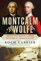 Montcalm and Wolfe: The Dual Biography of Two Men Who Forever Changed the Course of Canadian History