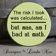 """The risk I took was calculated.. but man, am I BAD at math on green grid Paper Zipper Pull,Pony Tail, Key Chain, Magnet 1.5"""" Pinback Button"""