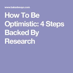How To Be Optimistic: 4 Steps Backed By Research