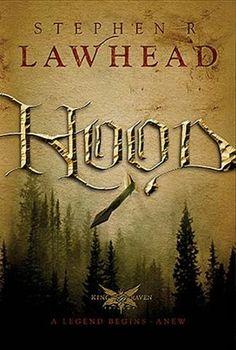Hood: Stephen R. Lawhead. Best Robin Hood book ever!