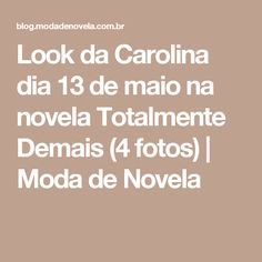 Look da Carolina dia 13 de maio na novela Totalmente Demais (4 fotos)   Moda de Novela