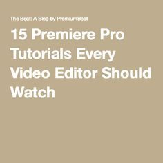 15 Premiere Pro Tutorials Every Video Editor Should Watch
