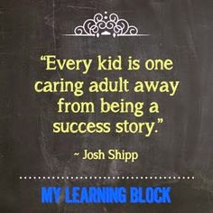 Every kid is one caring adult away from being a success story | Today Best Quotes