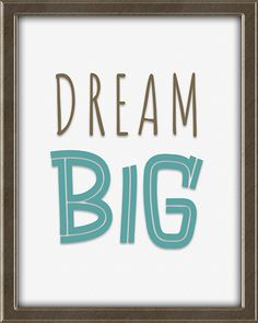 Dream BIG.  This print is from Quotes for Kids -  Quotes for Kids is a set of twelve matching 8X10, ready to frame and hang wall art prints for children. Perfect for a boy's or girl's bedroom. Colors: teal, coral, avocado, beige, and brown. Click the picture for more info. Inspirational Quotes For Kids, Motivational Quotes, Framed Wall Art, Wall Art Prints, Teal Coral, Bedroom Colors, Dream Big, Art For Kids, Avocado