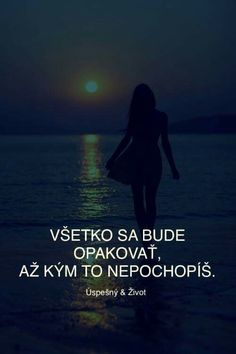 je to tak. Life Thoughts, Motto, Karma, Wise Words, Quotations, Real Life, Poems, Bible, Wisdom